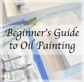 Beginner's Guide to Oil Painting: Article 2 of 3