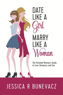 Date Like a Girl, Marry Like a Woman by Jessica R Bunevacz