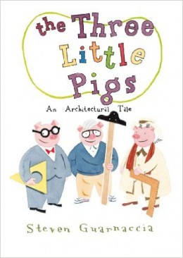 The Three Little Pigs: An Architectural Tale by Steven Guarnaccia