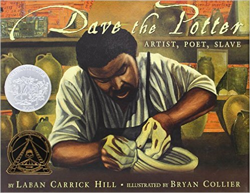 Dave the Potter: Artist, Poet, Slave by Laban Carrick Hill