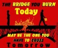 Never burn a bridge you may need to cross again
