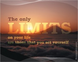 The Only Limits on Your Life are Those That You Set Yourself; Life is Full of Possibilities