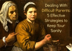 Dealing With Difficult Parents: 5 Effective Strategies to Keep Your Sanity