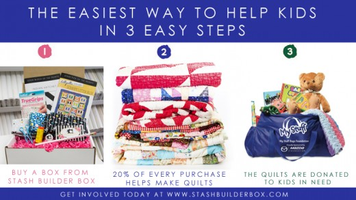Stash Builder Box helps make quilts for kids in need and is donating to My Stuff Bags out of California.