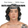 Facts About Being Part Asian (Eurasian/Hapa).