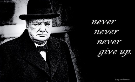 Winston Churchill. Never, never, never give up.