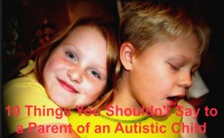 Seven Things You Shouldn't Say to a Parent of an Autistic Child
