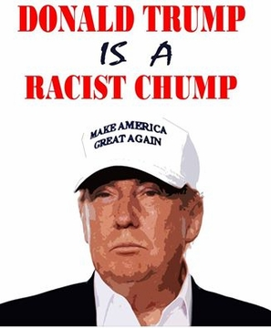 Donald Trump is a racist chump