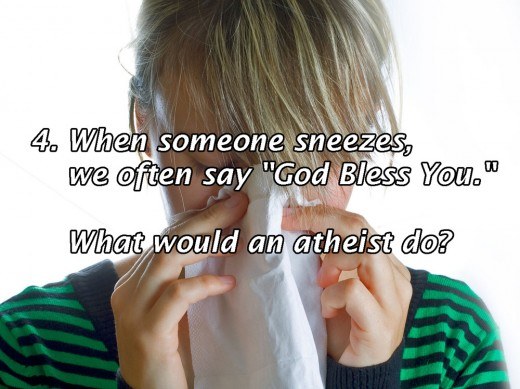 "What do atheists do in response to a sneeze or in response to someone who responds to their sneezes with, ""God bless you!"""