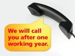 We Will Call You After One Working Year!