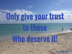 Only give your trust to those who deserve it