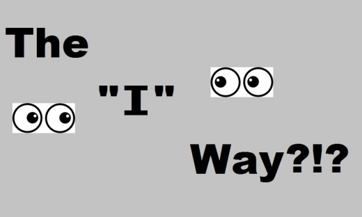 "Get Off the ""I"" and ""My"" Way!!!"