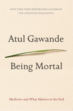 Atul Gawande Being Mortal: Dying to Live