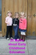 What You Need to Know About Parenting a Preschooler: 20 Common Myths in Early Childhood Education