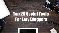 Top 20 Useful Tools for Lazy Bloggers!