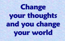 4 Facts about changing your thoughts and changing your World.