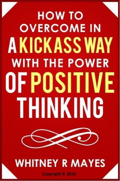 How to Overcome in a Kickass way with the power of Positive Thinking