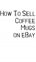 How To Sell Coffee Mugs on eBay