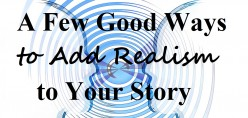 A Few Good Ways to Add Realism to Your Story