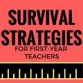 First Year Teacher: 12 Survival Strategies