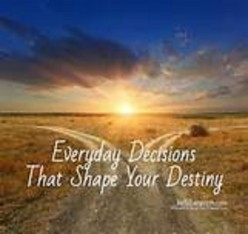 How Everyday Decisions We Make Shape Our Destiny