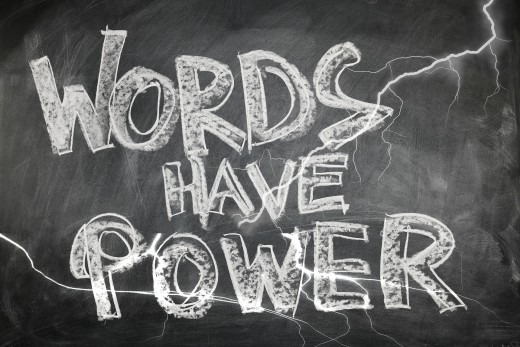 Use words the right way. Be aware of the things you say and how you say them.