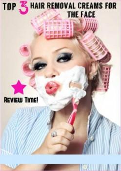 Facial Hair Removal Cream Reviews, Top 3 Picks to Eliminate Facial Hair