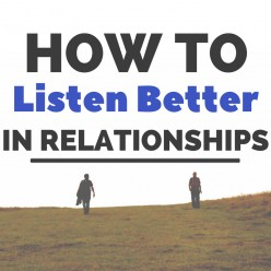 How to Listen Better In Relationships
