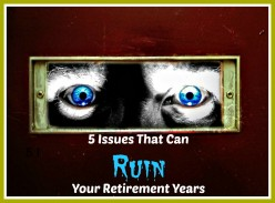 5 Issues That Can Wreck Your Retirement Years