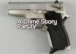 A Crime Story Part IV