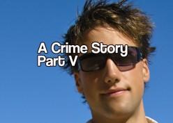 A Crime Story Part V