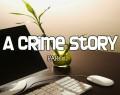 A Crime Story Part I