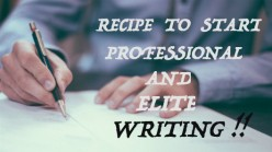 Recipe to start professional and elite writing
