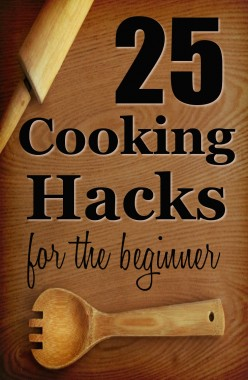 25 Cooking Hacks for the Beginner