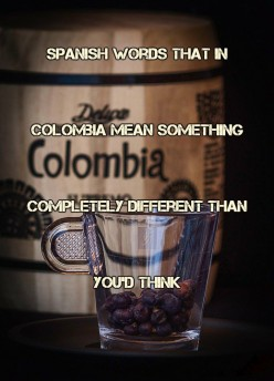 Spanish Words That in Colombia Mean Something Completely Different Than You'd Think