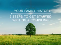 Writing and compiling Family History: 5 steps to get started!