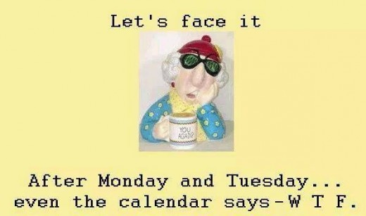After Monday and Tuesday the calendar says --W T F.