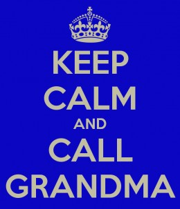 Keep Calm and Call Grandma!