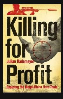 Killing for Profit: Exposing the Illegal Rhino Horn Trade by Julian Rademeyer