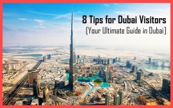 8 Tips For Dubai Visitors [Your Ultimate Guide in Dubai]
