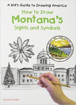 Montana's Sights and Symbols (Kid's Guide to Drawing America) by Jaycee Kuedee
