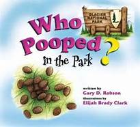 Who Pooped in the Park? Glacier National Park: Scat and Tracks for Kids by Gary D. Robson and Elijah Brady Clark