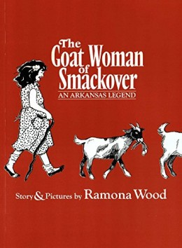 The Goat Woman of Smackover: An Arkansas Legend by Ramona Wood