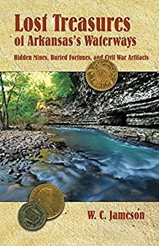 Lost Treasures of Arkansas's Waterways: Hidden Mines, Buried Fortunes, and Civil War Artifacts by W.C. Jameson