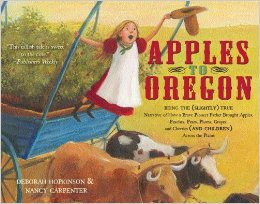 Apples to Oregon: Being the (Slightly) True Narrative of How a Brave Pioneer Father Brought Apples, Peaches, Pears, Plums, Grapes, and Cherries (and Children) Across the Plains by Deborah Hopkinson