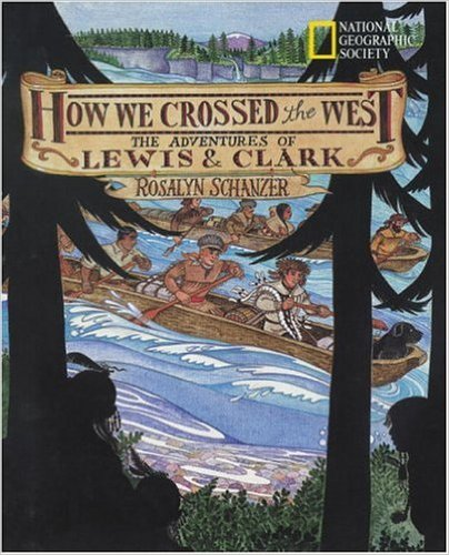 How We Crossed The West: The Adventures Of Lewis And Clark by Rosalyn Schanzer