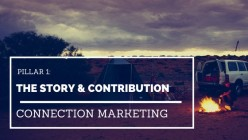 The Story & Contribution: Pillar 1 of Connection Marketing