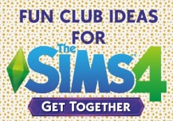 Fun Club Ideas for the Sims 4: Get Together