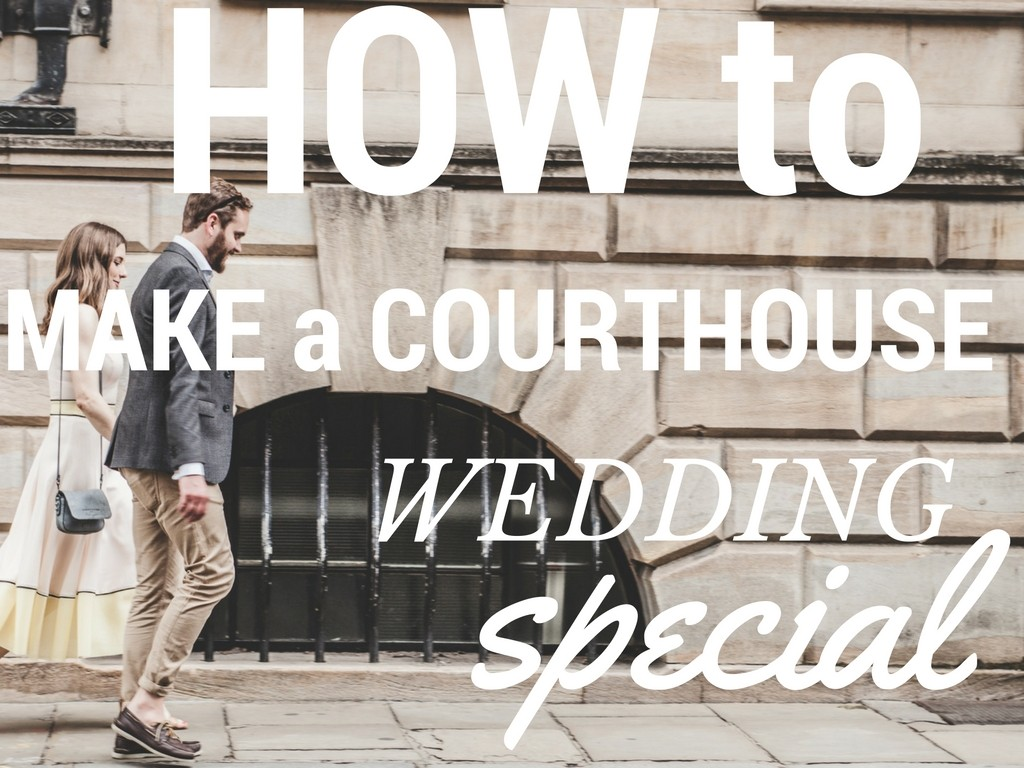 7 Tips For Planning A Small Courthouse Wedding: Ideas To Make A Courthouse Wedding Feel Special