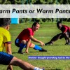 Warm Pants or Warm Pants